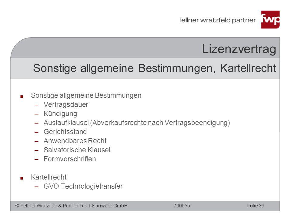 © Fellner Wratzfeld & Partner Rechtsanwälte GmbHFolie 39700055 Lizenzvertrag ■ Sonstige allgemeine Bestimmungen –Vertragsdauer –Kündigung –Auslaufklau