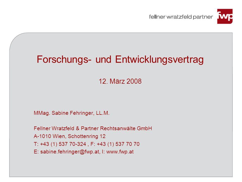 Forschungs- und Entwicklungsvertrag 12. März 2008 MMag. Sabine Fehringer, LL.M. Fellner Wratzfeld & Partner Rechtsanwälte GmbH A-1010 Wien, Schottenri