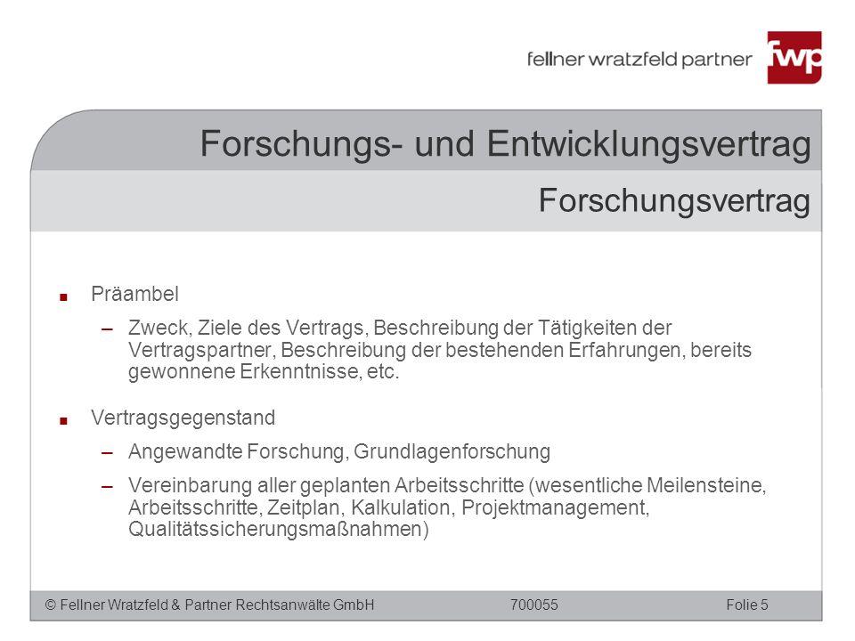 © Fellner Wratzfeld & Partner Rechtsanwälte GmbHFolie 5700055 Forschungs- und Entwicklungsvertrag ■ Präambel –Zweck, Ziele des Vertrags, Beschreibung