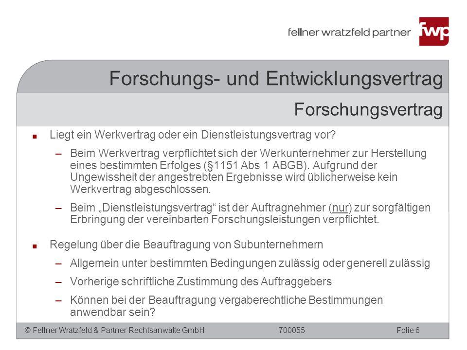 © Fellner Wratzfeld & Partner Rechtsanwälte GmbHFolie 6700055 Forschungs- und Entwicklungsvertrag ■ Liegt ein Werkvertrag oder ein Dienstleistungsvertrag vor.