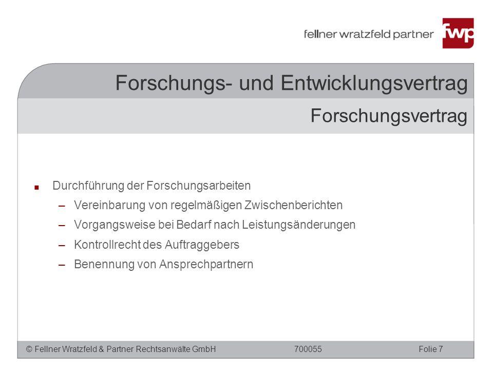 © Fellner Wratzfeld & Partner Rechtsanwälte GmbHFolie 7700055 Forschungs- und Entwicklungsvertrag ■ Durchführung der Forschungsarbeiten –Vereinbarung