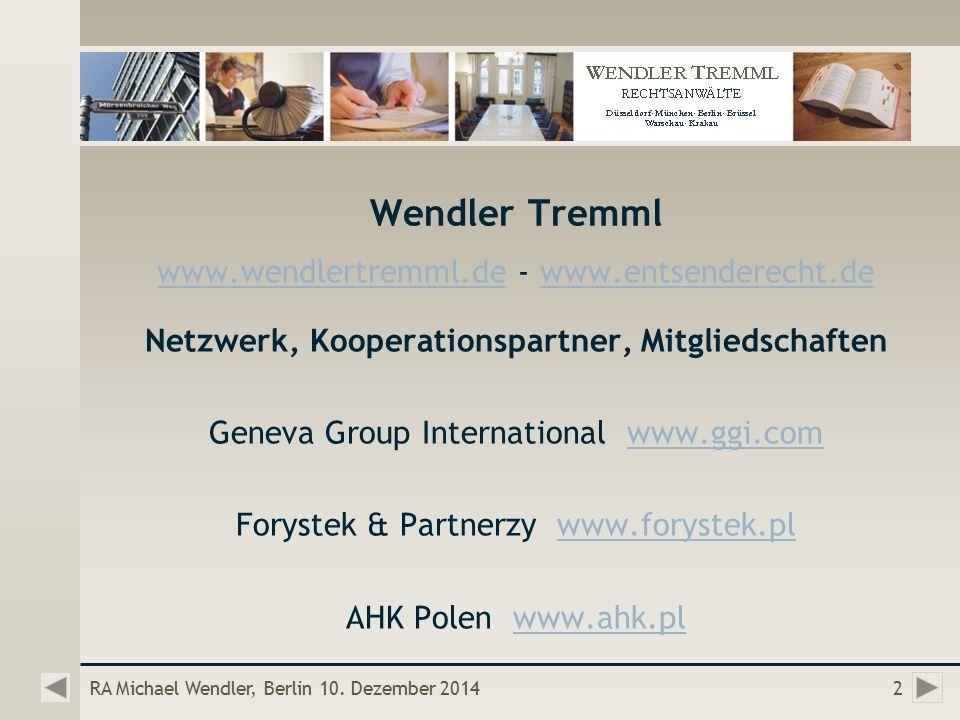 Wendler Tremml www.wendlertremml.dewww.wendlertremml.de - www.entsenderecht.dewww.entsenderecht.de Netzwerk, Kooperationspartner, Mitgliedschaften Geneva Group International www.ggi.comwww.ggi.com Forystek & Partnerzy www.forystek.plwww.forystek.pl AHK Polen www.ahk.plwww.ahk.pl RA Michael Wendler, Berlin 10.