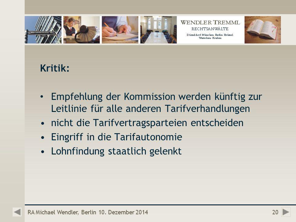 Kritik: Empfehlung der Kommission werden künftig zur Leitlinie für alle anderen Tarifverhandlungen nicht die Tarifvertragsparteien entscheiden Eingriff in die Tarifautonomie Lohnfindung staatlich gelenkt RA Michael Wendler, Berlin 10.