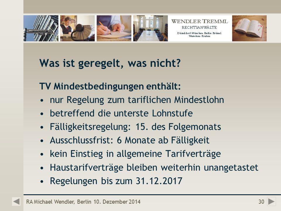 RA Michael Wendler, Berlin 10. Dezember 201430 Was ist geregelt, was nicht.