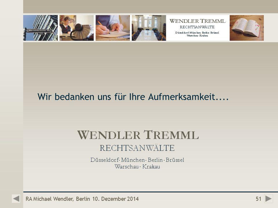 RA Michael Wendler, Berlin 10. Dezember 2014 Wir bedanken uns für Ihre Aufmerksamkeit.... 51