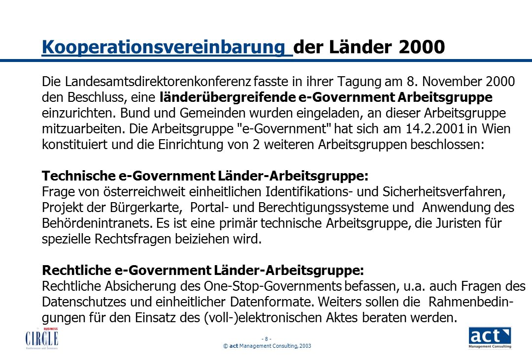 © act Management Consulting, 2003 - 8 - Kooperationsvereinbarung Kooperationsvereinbarung der Länder 2000 Die Landesamtsdirektorenkonferenz fasste in