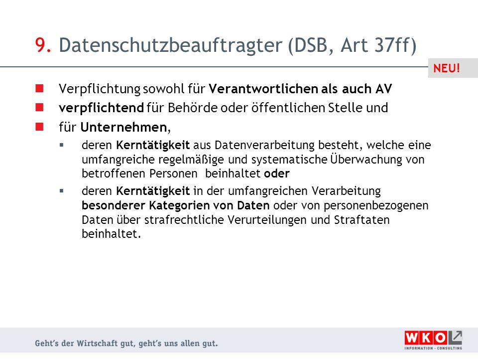 9. Datenschutzbeauftragter (DSB, Art 37ff) Verpflichtung sowohl für Verantwortlichen als auch AV verpflichtend für Behörde oder öffentlichen Stelle un