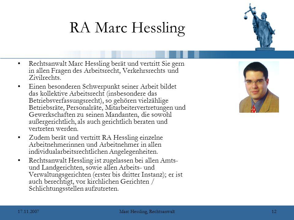 17.11.2007Marc Hessling, Rechtsanwalt12 RA Marc Hessling Rechtsanwalt Marc Hessling berät und vertritt Sie gern in allen Fragen des Arbeitsrecht, Verkehrsrechts und Zivilrechts.