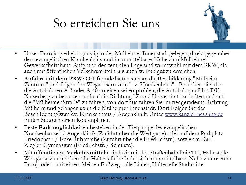 17.11.2007Marc Hessling, Rechtsanwalt14 So erreichen Sie uns Unser Büro ist verkehrsgünstig in der Mülheimer Innenstadt gelegen, direkt gegenüber dem evangelischen Krankenhaus und in unmittelbarer Nähe zum Mülheimer Gewerkschaftshaus.