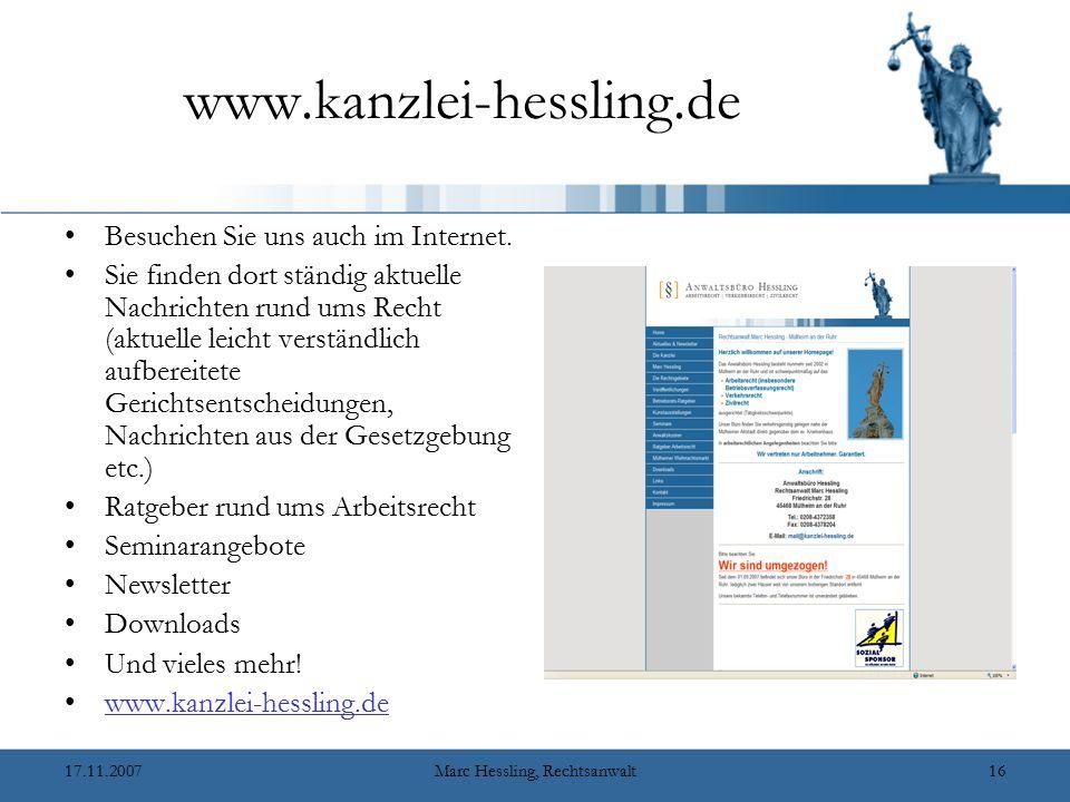 17.11.2007Marc Hessling, Rechtsanwalt16 www.kanzlei-hessling.de Besuchen Sie uns auch im Internet.