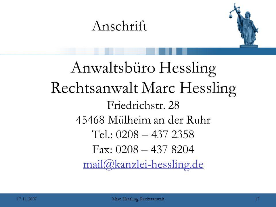 17.11.2007Marc Hessling, Rechtsanwalt17 Anschrift Anwaltsbüro Hessling Rechtsanwalt Marc Hessling Friedrichstr.