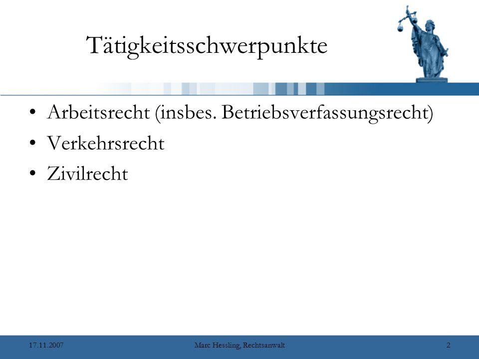 17.11.2007Marc Hessling, Rechtsanwalt2 Tätigkeitsschwerpunkte Arbeitsrecht (insbes.
