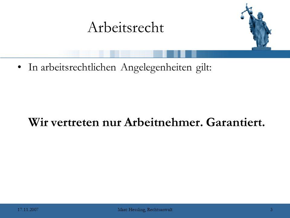 17.11.2007Marc Hessling, Rechtsanwalt3 Arbeitsrecht In arbeitsrechtlichen Angelegenheiten gilt: Wir vertreten nur Arbeitnehmer.