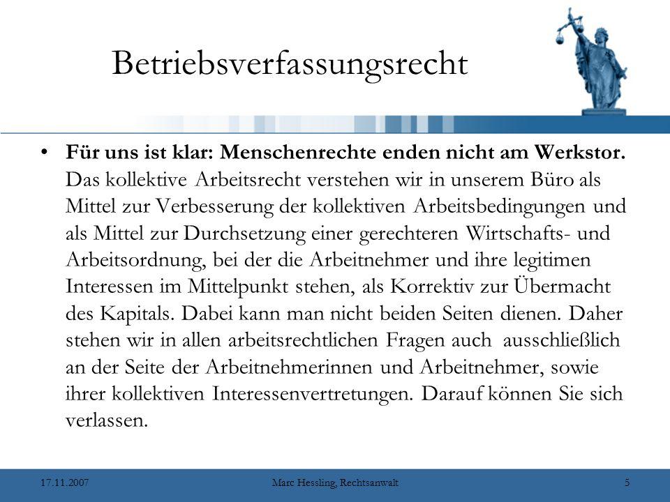 17.11.2007Marc Hessling, Rechtsanwalt5 Betriebsverfassungsrecht Für uns ist klar: Menschenrechte enden nicht am Werkstor.