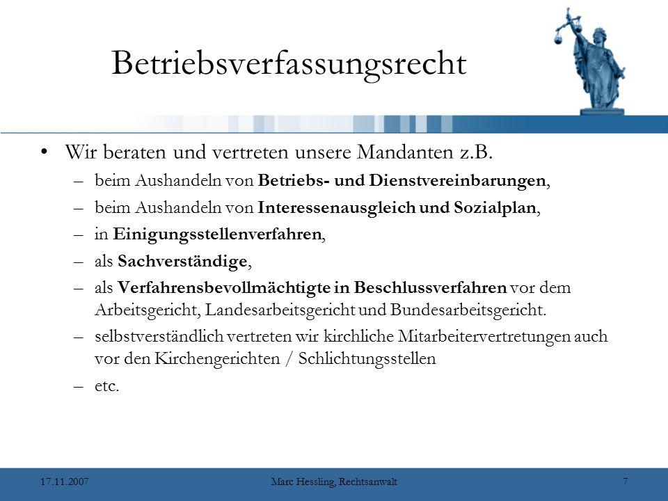 17.11.2007Marc Hessling, Rechtsanwalt7 Betriebsverfassungsrecht Wir beraten und vertreten unsere Mandanten z.B.