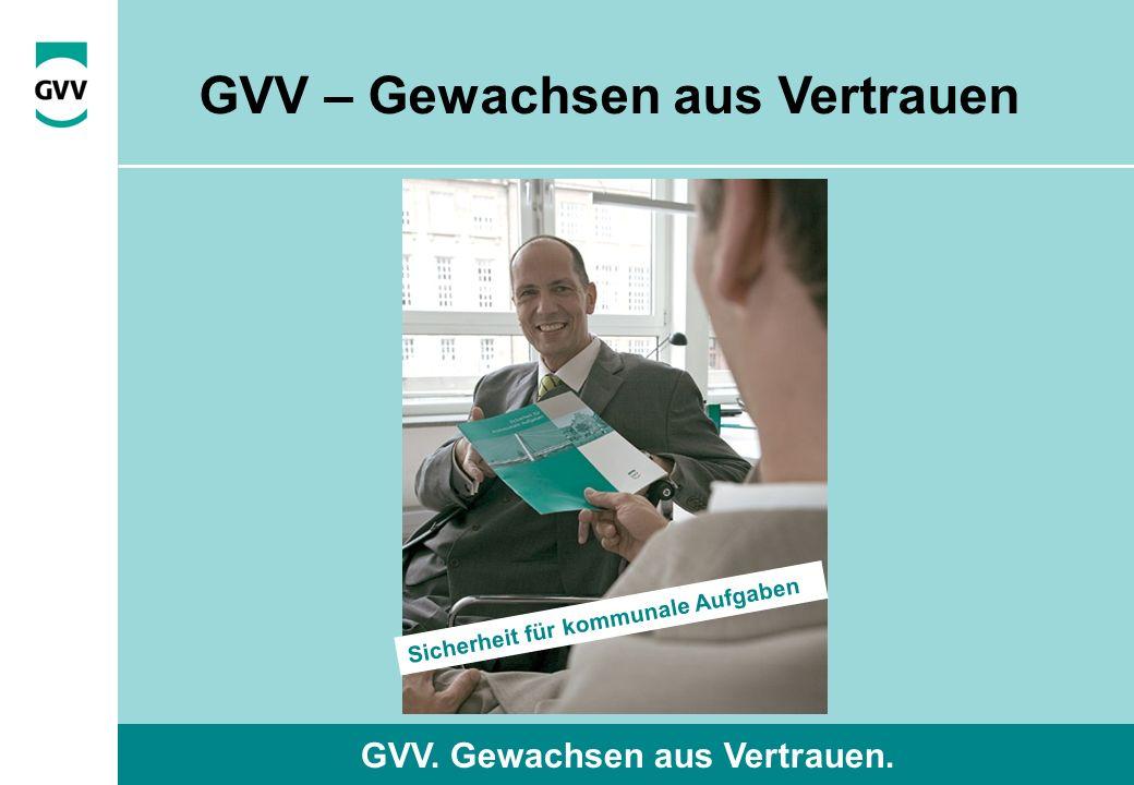 GVV. Gewachsen aus Vertrauen. Sicherheit für kommunale Aufgaben GVV – Gewachsen aus Vertrauen