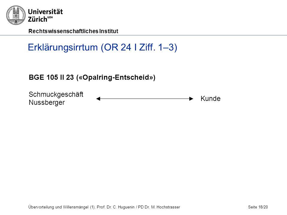 Rechtswissenschaftliches Institut Seite 18/20 BGE 105 II 23 («Opalring-Entscheid») Schmuckgeschäft Nussberger Kunde Erklärungsirrtum (OR 24 I Ziff.