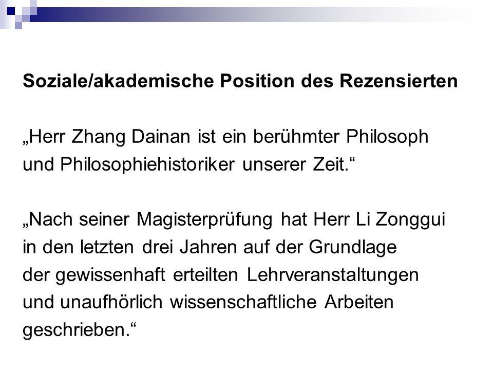 """Soziale/akademische Position des Rezensierten """"Herr Zhang Dainan ist ein berühmter Philosoph und Philosophiehistoriker unserer Zeit. """"Nach seiner Magisterprüfung hat Herr Li Zonggui in den letzten drei Jahren auf der Grundlage der gewissenhaft erteilten Lehrveranstaltungen und unaufhörlich wissenschaftliche Arbeiten geschrieben."""