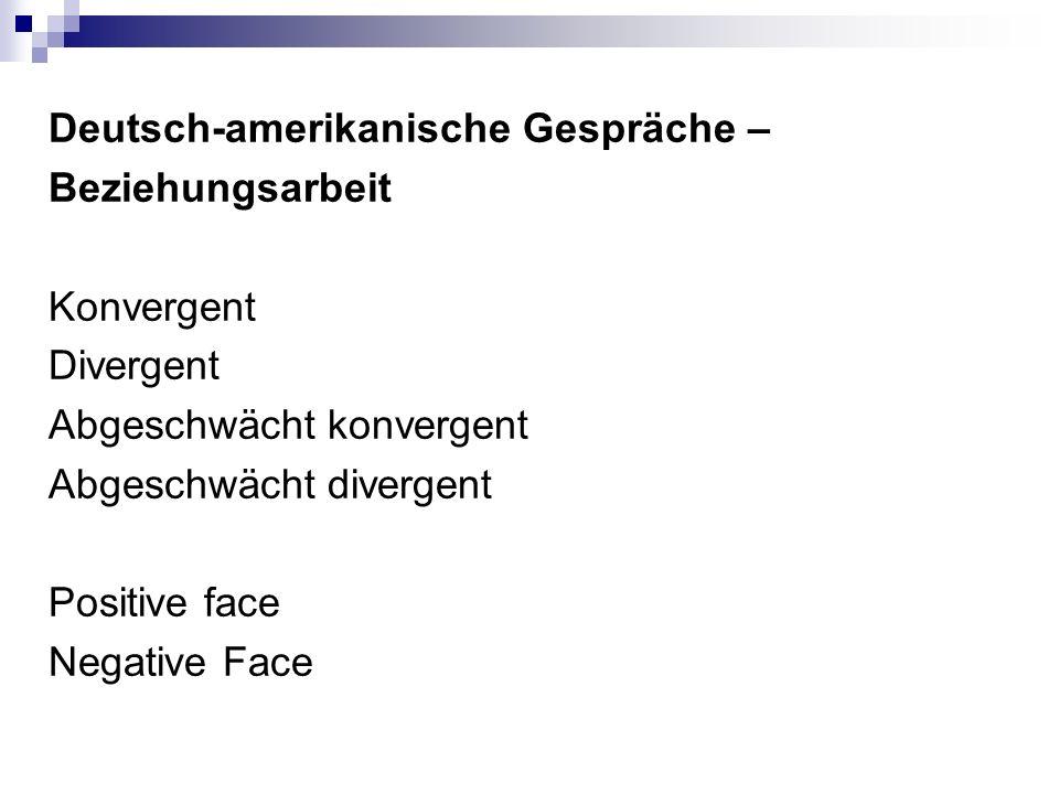 Deutsch-amerikanische Gespräche – Beziehungsarbeit Konvergent Divergent Abgeschwächt konvergent Abgeschwächt divergent Positive face Negative Face