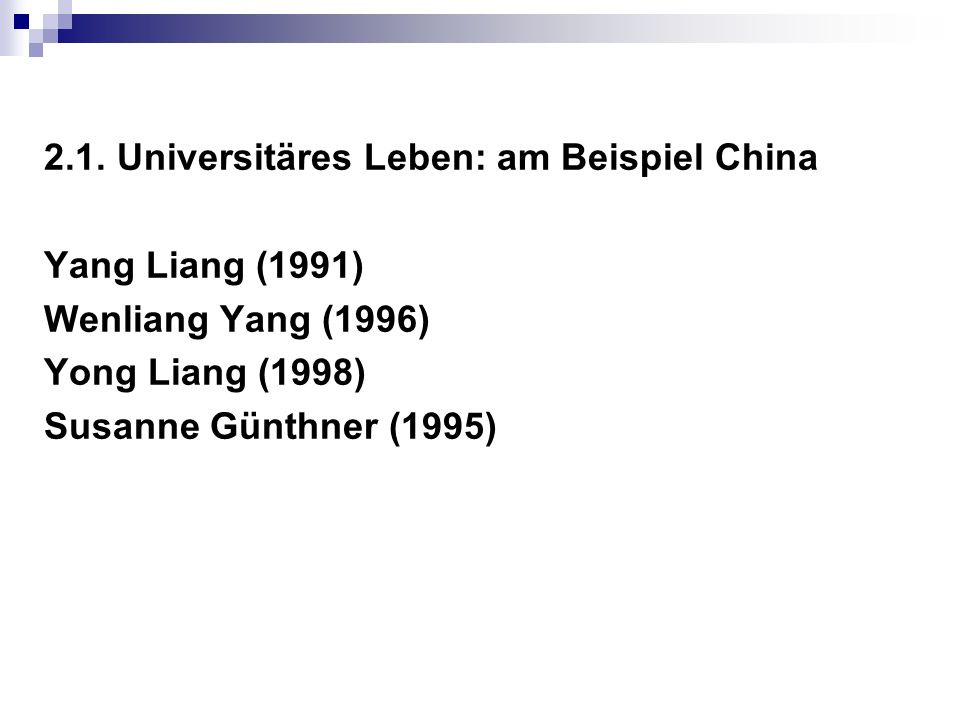 2.1. Universitäres Leben: am Beispiel China Yang Liang (1991) Wenliang Yang (1996) Yong Liang (1998) Susanne Günthner (1995)