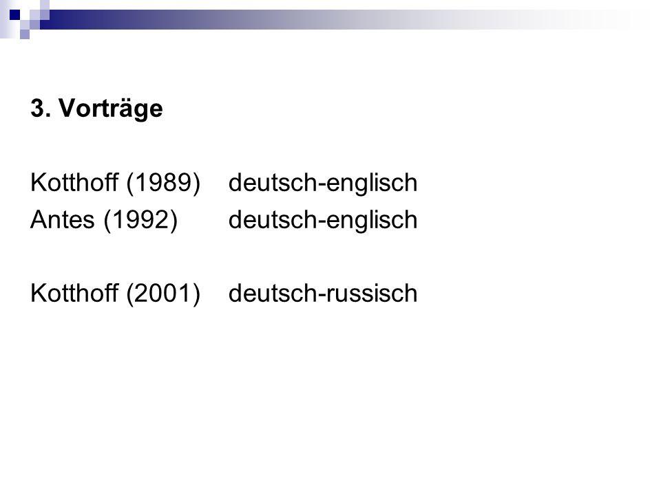 3. Vorträge Kotthoff (1989) deutsch-englisch Antes (1992)deutsch-englisch Kotthoff (2001) deutsch-russisch