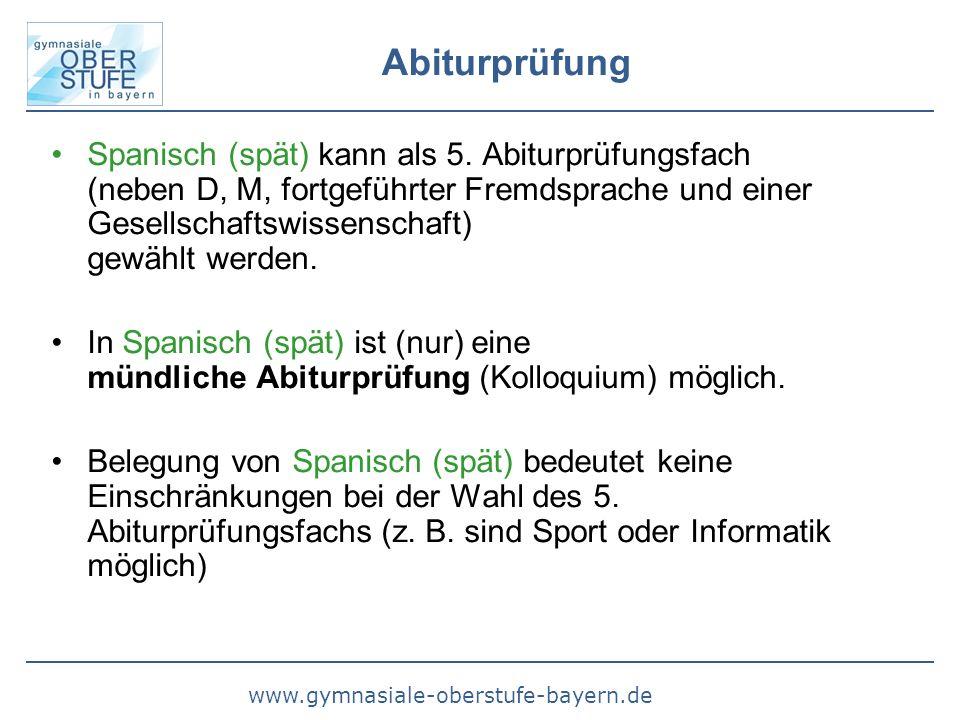 www.gymnasiale-oberstufe-bayern.de Abiturprüfung Spanisch (spät) kann als 5. Abiturprüfungsfach (neben D, M, fortgeführter Fremdsprache und einer Gese