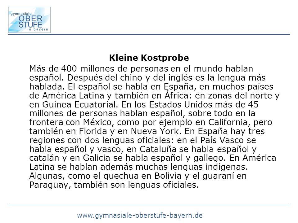 www.gymnasiale-oberstufe-bayern.de Kleine Kostprobe Más de 400 millones de personas en el mundo hablan español. Después del chino y del inglés es la l