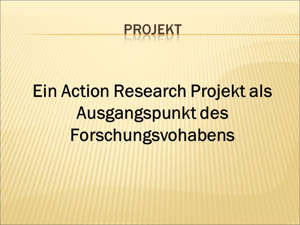 Ein Action Research Projekt als Ausgangspunkt des Forschungsvohabens