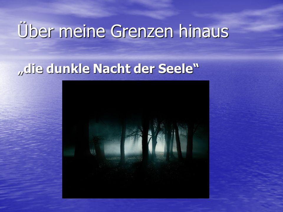 """Über meine Grenzen hinaus """"die dunkle Nacht der Seele"""