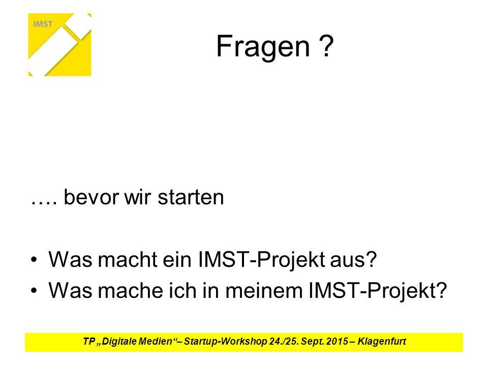 Fragen .…. bevor wir starten Was macht ein IMST-Projekt aus.