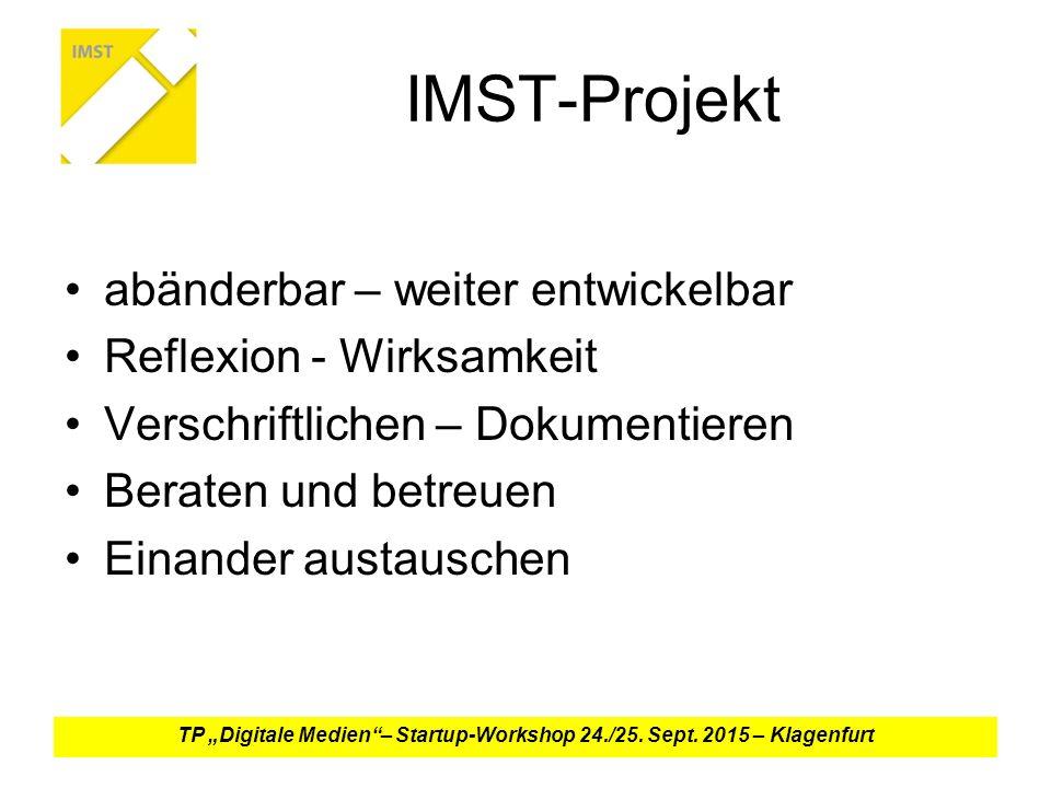 """IMST-Projekt abänderbar – weiter entwickelbar Reflexion - Wirksamkeit Verschriftlichen – Dokumentieren Beraten und betreuen Einander austauschen TP """"Digitale Medien – Startup-Workshop 24./25."""