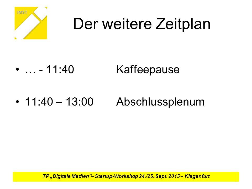 """Der weitere Zeitplan … - 11:40Kaffeepause 11:40 – 13:00Abschlussplenum TP """"Digitale Medien – Startup-Workshop 24./25."""