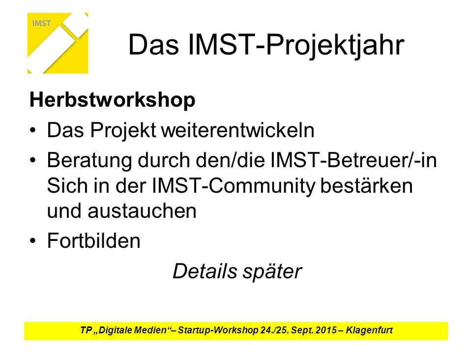"""Das IMST-Projektjahr Herbstworkshop Das Projekt weiterentwickeln Beratung durch den/die IMST-Betreuer/-in Sich in der IMST-Community bestärken und austauchen Fortbilden Details später TP """"Digitale Medien – Startup-Workshop 24./25."""