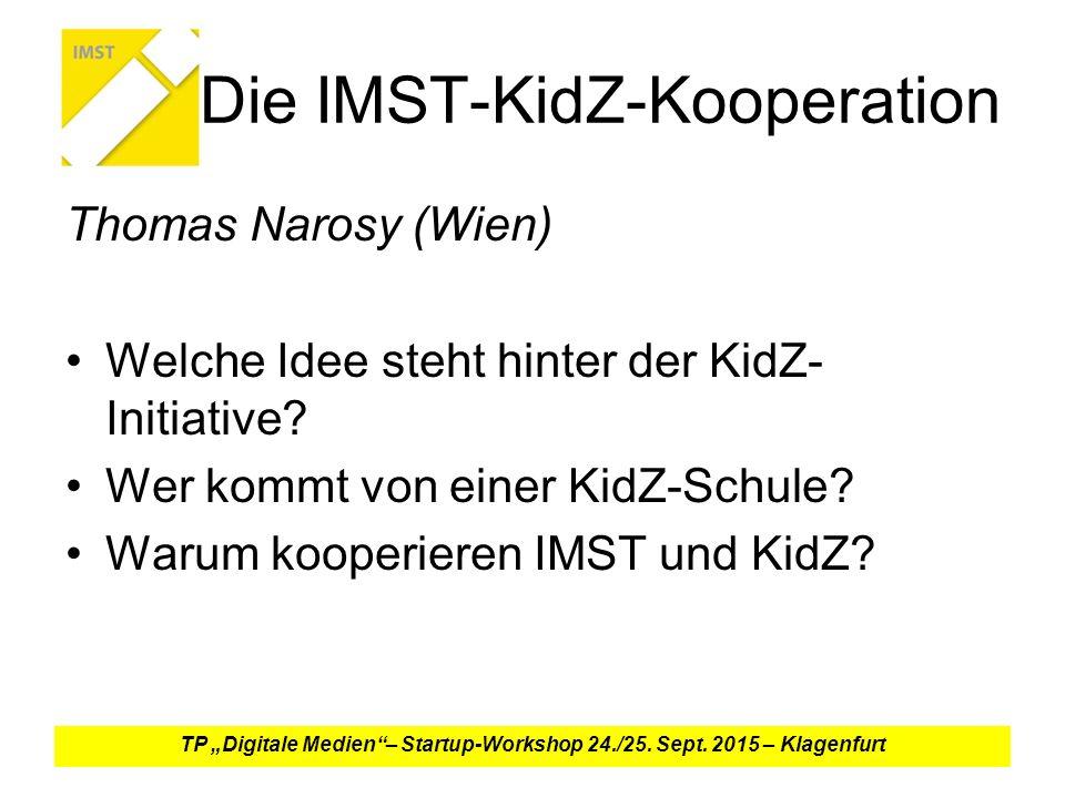 Die IMST-KidZ-Kooperation Thomas Narosy (Wien) Welche Idee steht hinter der KidZ- Initiative.