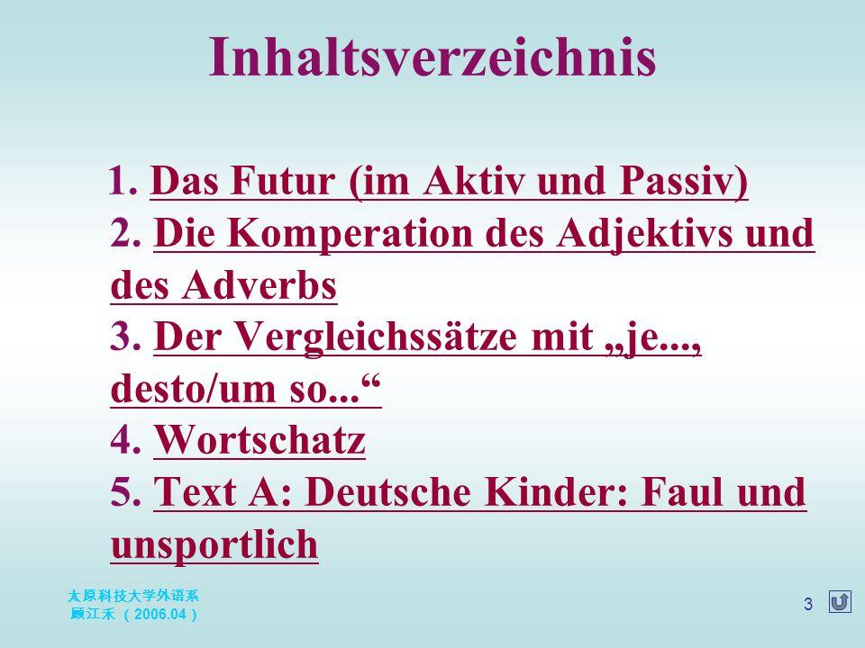 太原科技大学外语系 顾江禾 ( 2006.04 ) 3 1. Das Futur (im Aktiv und Passiv) 2.