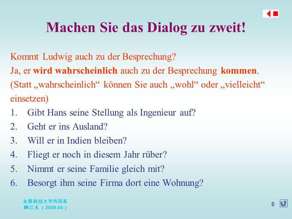 """太原科技大学外语系 顾江禾 ( 2006.04 ) 8 Kommt Ludwig auch zu der Besprechung? Ja, er wird wahrscheinlich auch zu der Besprechung kommen. (Statt """"wahrscheinlich"""" k"""