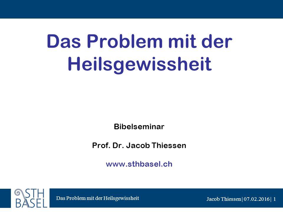 Das Problem mit der Heilsgewissheit Jacob Thiessen | 07.02.2016 | Das Problem mit der Heilsgewissheit Bibelseminar Prof.