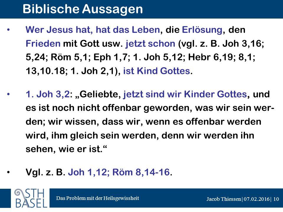 Das Problem mit der Heilsgewissheit Jacob Thiessen | 07.02.2016 | Biblische Aussagen Wer Jesus hat, hat das Leben, die Erlösung, den Frieden mit Gott usw.