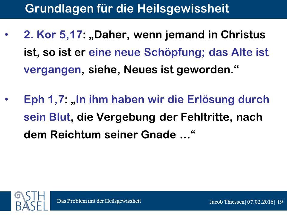 Das Problem mit der Heilsgewissheit Jacob Thiessen | 07.02.2016 | Grundlagen für die Heilsgewissheit 2.
