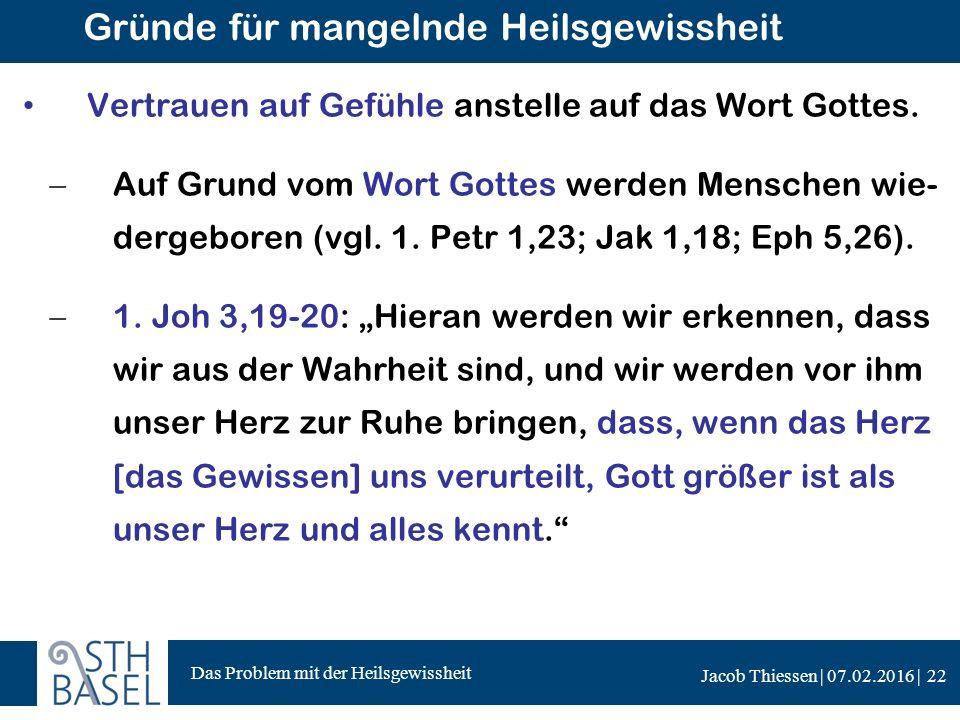Das Problem mit der Heilsgewissheit Jacob Thiessen | 07.02.2016 | Gründe für mangelnde Heilsgewissheit Vertrauen auf Gefühle anstelle auf das Wort Gottes.