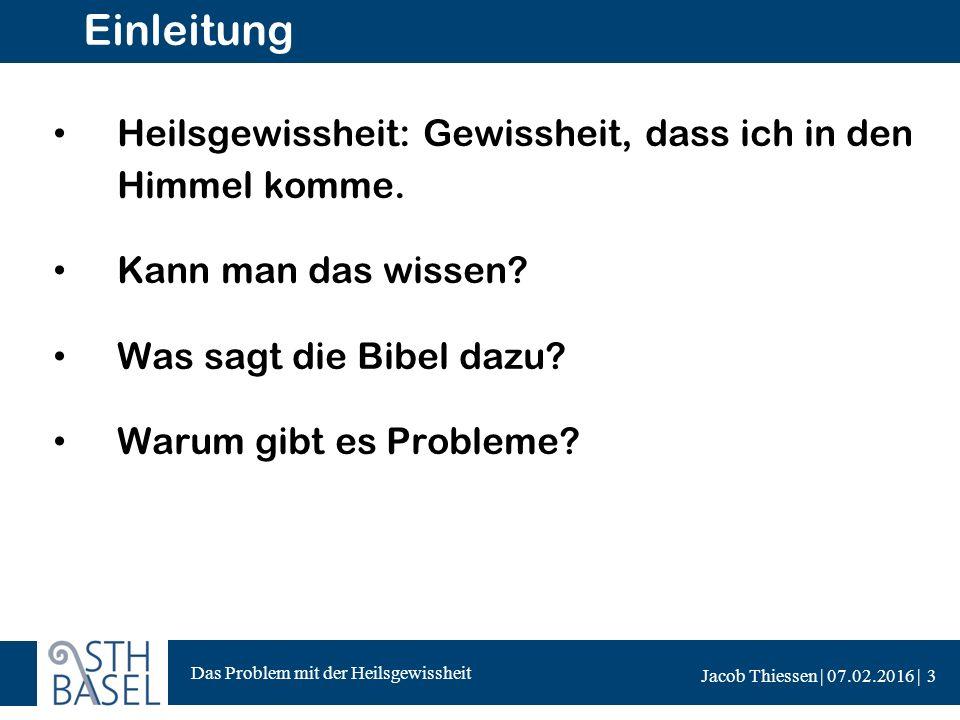Das Problem mit der Heilsgewissheit Jacob Thiessen | 07.02.2016 | Grundlagen für die Heilsgewissheit  1.