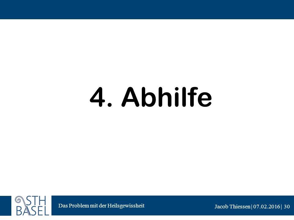 Das Problem mit der Heilsgewissheit Jacob Thiessen | 07.02.2016 | 4. Abhilfe 30