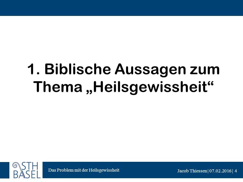 Das Problem mit der Heilsgewissheit Jacob Thiessen | 07.02.2016 | 1.