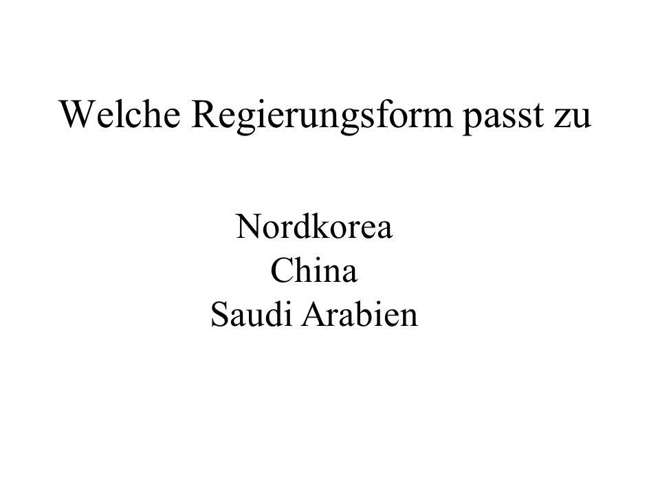 Welche Regierungsform passt zu Nordkorea China Saudi Arabien