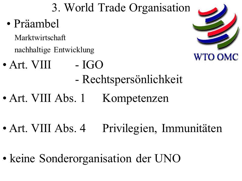 3. World Trade Organisation Präambel nachhaltige Entwicklung Marktwirtschaft Art. VIII - IGO - Rechtspersönlichkeit Art. VIII Abs. 1 Kompetenzen Art.