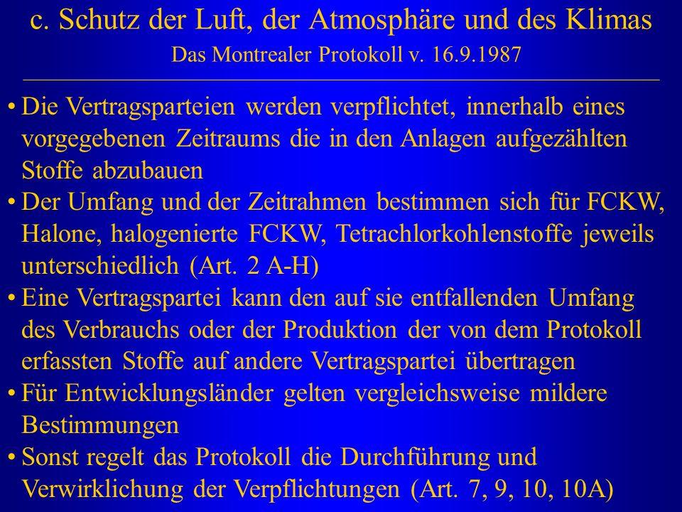 c. Schutz der Luft, der Atmosphäre und des Klimas Das Montrealer Protokoll v. 16.9.1987 Die Vertragsparteien werden verpflichtet, innerhalb eines vorg