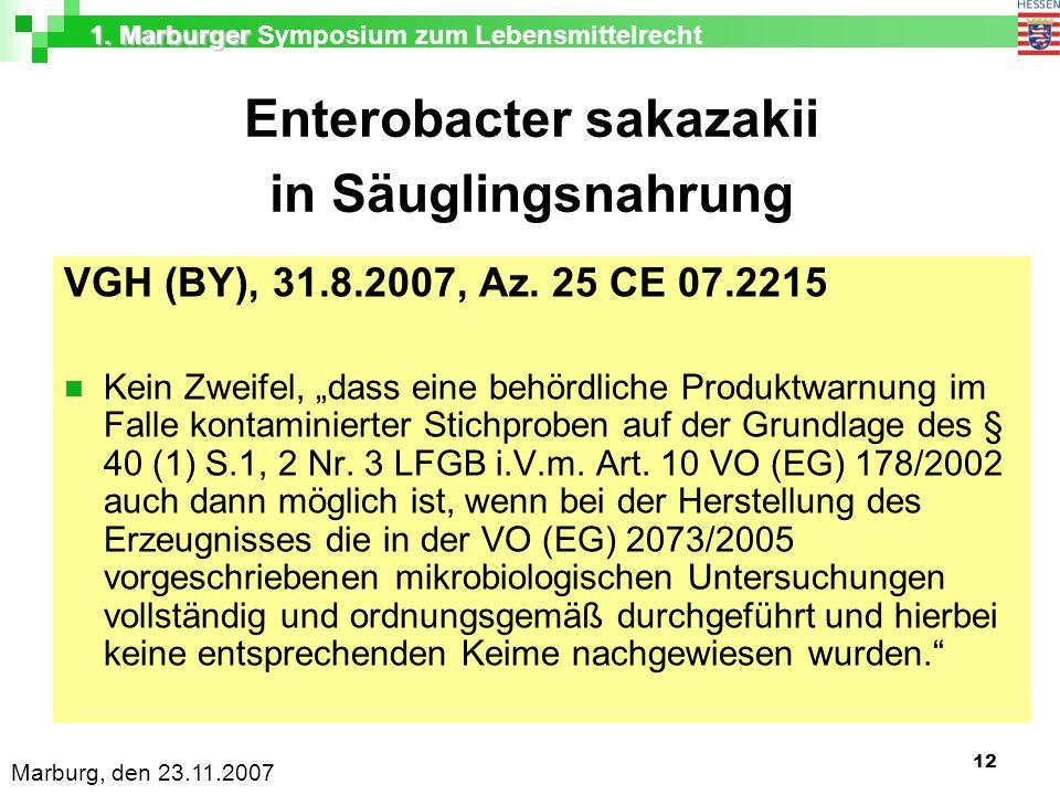 1. Marburger 1. Marburger Symposium zum Lebensmittelrecht Marburg, den 23.11.2007 12 Enterobacter sakazakii in Säuglingsnahrung VGH (BY), 31.8.2007, A