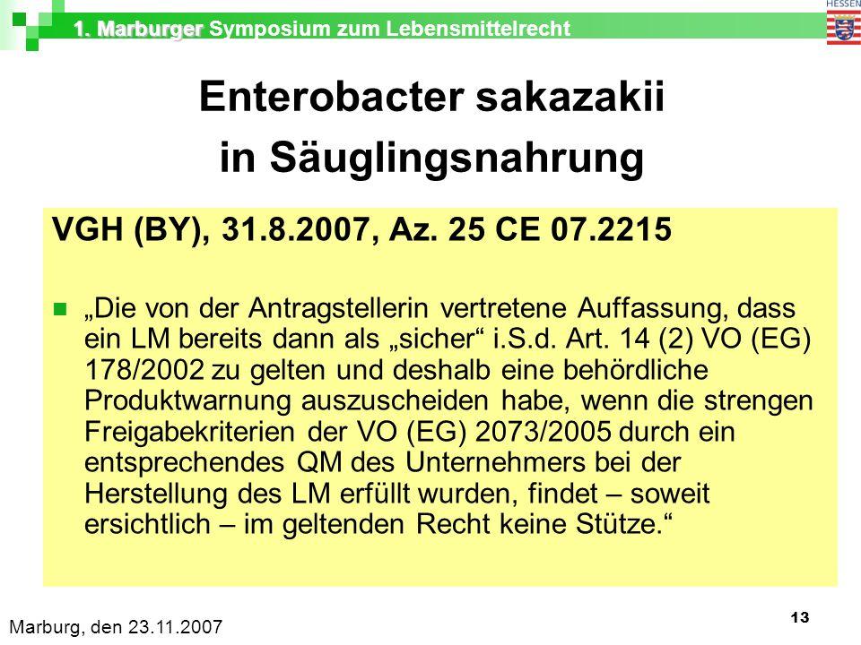 1. Marburger 1. Marburger Symposium zum Lebensmittelrecht Marburg, den 23.11.2007 13 Enterobacter sakazakii in Säuglingsnahrung VGH (BY), 31.8.2007, A