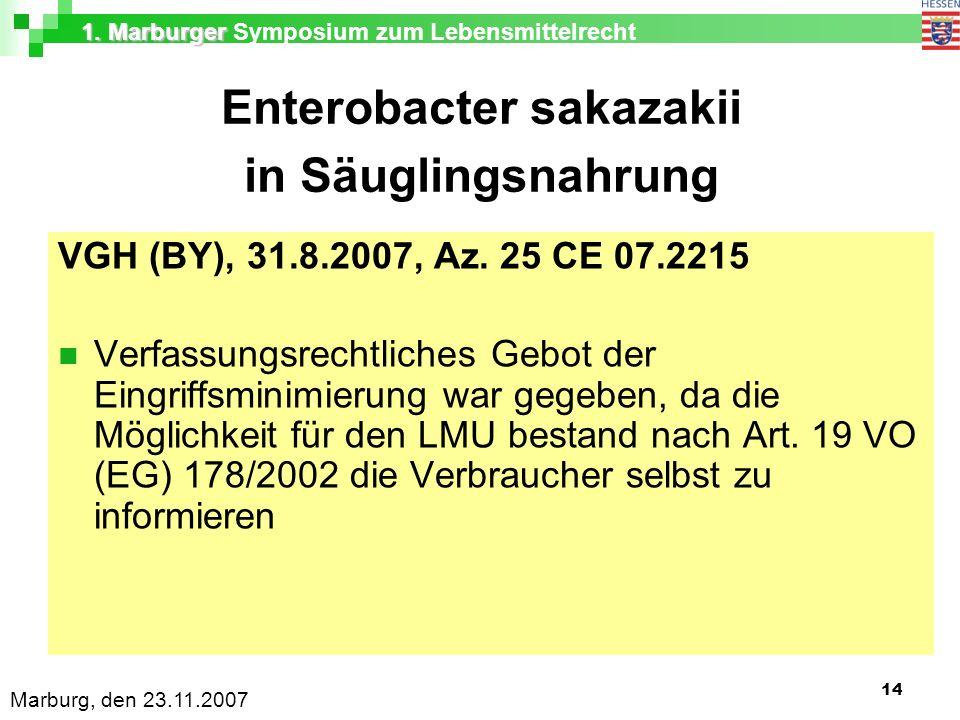 1. Marburger 1. Marburger Symposium zum Lebensmittelrecht Marburg, den 23.11.2007 14 Enterobacter sakazakii in Säuglingsnahrung VGH (BY), 31.8.2007, A