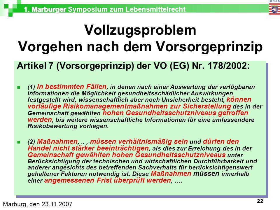 1. Marburger 1. Marburger Symposium zum Lebensmittelrecht Marburg, den 23.11.2007 22 Vollzugsproblem Vorgehen nach dem Vorsorgeprinzip Artikel 7 (Vors